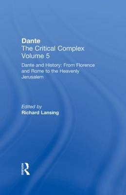 Dante and History: From Florence and Rome to Heavenly Jerusalem: Dante: The Critical Complex: Volume 5