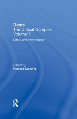 Dante and Interpretation: From the New Philology to the New Criticism and Beyond: Dante: The Critical Complex: Volume 7