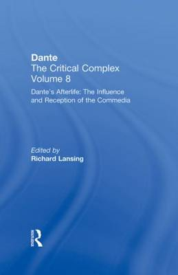Dante's Afterlife: The Commedia Reborn in Art: Dante: The Critical Complex: Volume 8