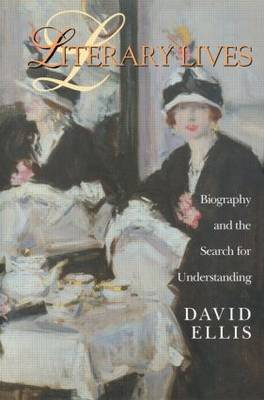 Literary Lives: Biography and the Search for Understanding