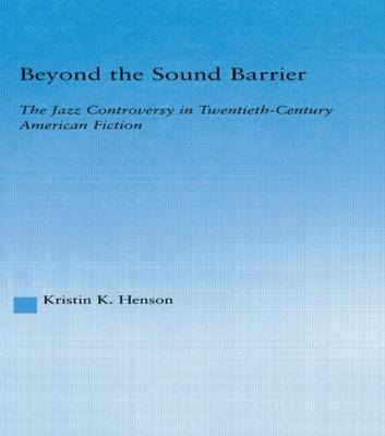 Beyond the Sound Barrier: The Jazz Controversy in Twentieth-Century American Fiction