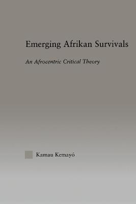 Emerging Afrikan Survivals: An Afrocentric Critical Theory