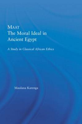 Maat, The Moral Ideal in Ancient Egypt: A Study in Classical African Ethics