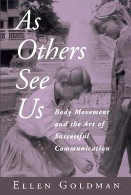 As Others See Us: Body Movement and the Art of Successful Communication