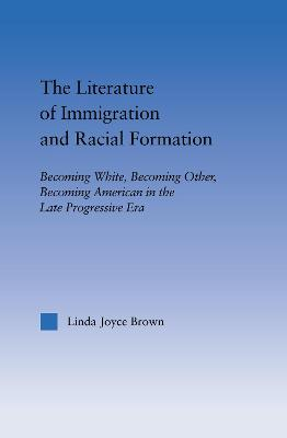 The Literature of Immigration and Racial Formation: Becoming White, Becoming Other, Becoming American in the Late Progressive Era