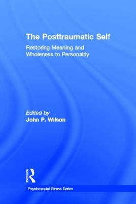 The Posttraumatic Self: Restoring Meaning and Wholeness to Personality