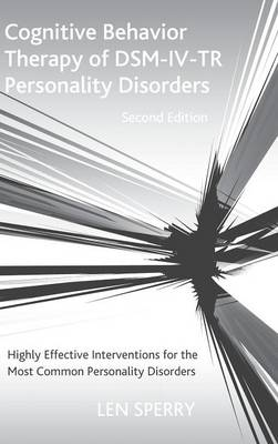Cognitive Behavior Therapy of DSM-IV-TR Personality Disorders: Highly Effective Interventions for the Most Common Personality Disorders, Second Edition