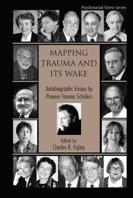 Mapping Trauma and its Wake: Autobiographic Essays by Pioneer Trauma Scholars