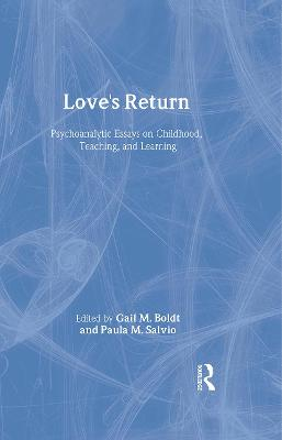 Love's Return: Psychoanalytic Essays on Childhood, Teaching, and Learning