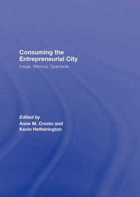 Consuming the Entrepreneurial City: Image, Memory, Spectacle