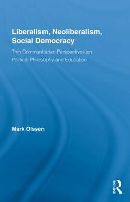 Liberalism, Neoliberalism, Social Democracy: Thin Communitarian Perspectives on Political Philosophy and Education