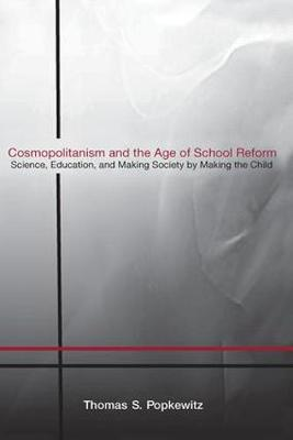 Cosmopolitanism and the Age of School Reform: Science, Education, and Making Society by Making the Child