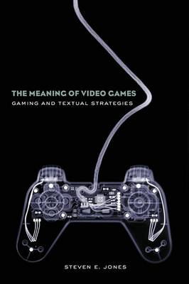 The Meaning of Video Games: Gaming and Textual Strategies