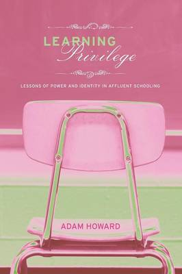 Learning Privilege: Lessons of Power and Identity in Affluent Schooling