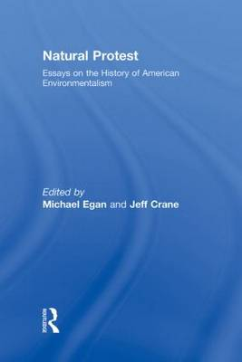 Natural Protest: Essays on the History of American Environmentalism