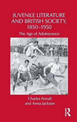 Juvenile Literature and British Society, 1850-1950: The Age of Adolescence