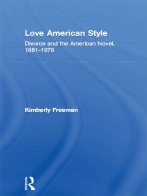 Love American Style: Divorce and the American Novel, 1881-1976