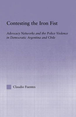 Contesting the Iron Fist: Advocacy Networks and Police Violence in Democratic Argentina and Chile