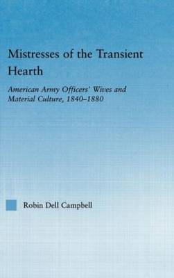 Mistresses of the Transient Hearth: American Army Officers' Wives and Material Culture, 1840-1880