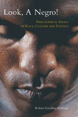 Look, a Negro!: Philosophical Essays on Race, Culture, and Politics