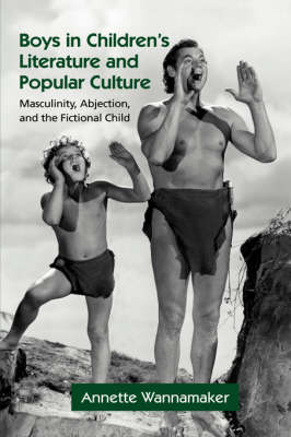 Boys in Children's Literature and Popular Culture: Masculinity, Abjection, and the Fictional Child