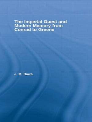 The Imperial Quest and Modern Memory from Conrad to Greene