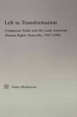 Left in Transformation: Uruguayan Exiles and the Latin American Human Rights Network, 1967 -1984