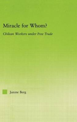 Miracle for Whom?: Chilean Workers Under Free Trade