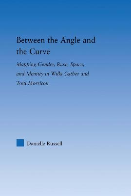 Between the Angle and the Curve: Mapping Gender, Race, Space, and Identity in Willa Cather and Toni Morrison