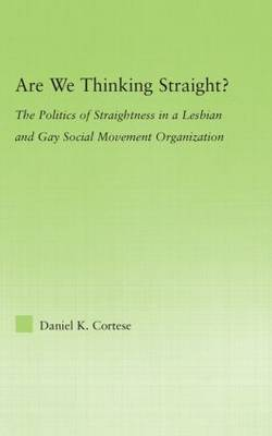 Are We Thinking Straight?: The Politics of Straightness in a Lesbian and Gay Social Movement Organization