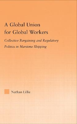 A Global Union for Global Workers: Collective Bargaining and Regulatory Politics in Maritime Shipping