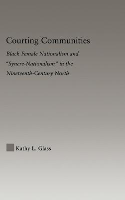 """Courting Communities: Black Female Nationalism and """"Syncre-Nationalism"""" in the Nineteenth Century"""