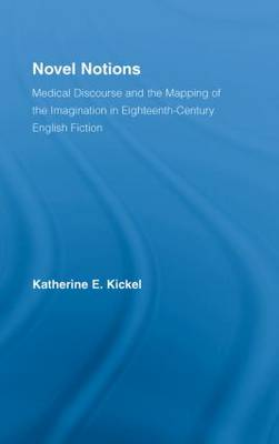 Novel Notions: Medical Discourse and the Mapping of the Imagination in Eighteenth-Century English Fiction