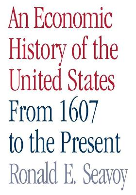 An Economic History of the United States: From 1607 to the Present