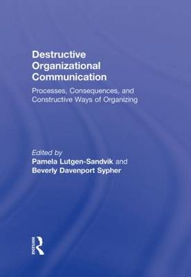 Destructive Organizational Communication: Processes, Consequences, and Constructive Ways of Organizing