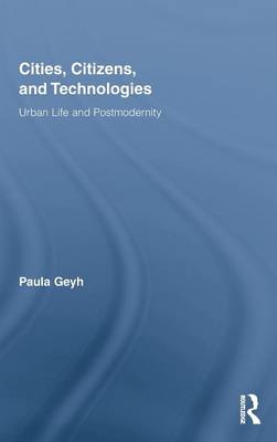 Cities, Citizens, and Technologies: Urban Life and Postmodernity