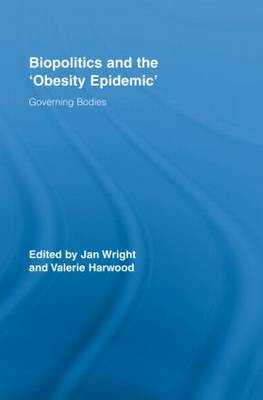 Biopolitics and the 'Obesity Epidemic': Governing Bodies