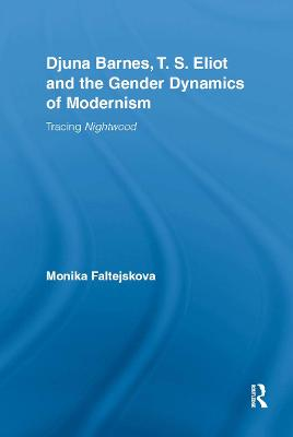 Djuna Barnes, T. S. Eliot and the Gender Dynamics of Modernism: Tracing Nightwood