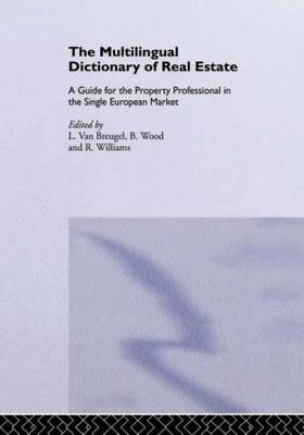 The Multilingual Dictionary of Real Estate: A Guide for the Property Professional in the Single European Market English; French; German; Spanish; Italian; Dutch
