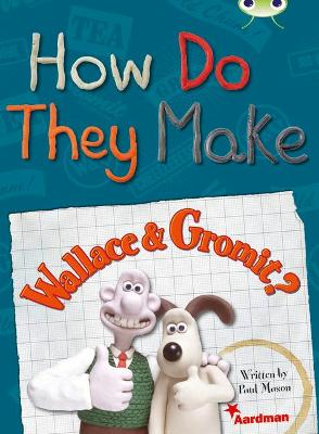 BC NF Red (KS2) A/5C How Do They Make ... Wallace & Gromit