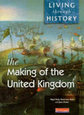 Living Through History: Core Book. Making of the United Kingdom