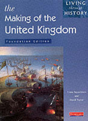 Living Through History: Foundation Book. Making of the United Kingdom