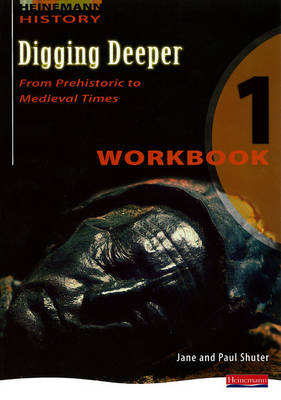 Digging Deeper 1: From Prehistory to Medieval Times Workbook