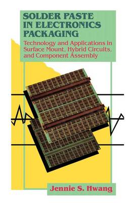 Solder Paste in Electronics Packaging: Technology and Applications in Surface Mount, Hybrid Circuits and Component Assembly