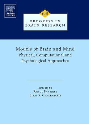 Models of Brain and Mind: Physical, Computational and Psychological Approaches: Volume 168