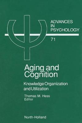 Aging and Cognition: Knowledge Organization and Utilization: Volume 71