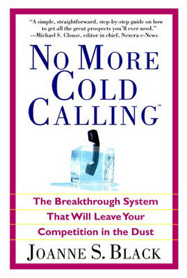 No More Cold Calling: A Breakthrough System That Will Leave Your Competition in the Dust