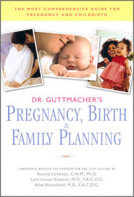 Dr. Guttmacher's Pregnancy, Birth and Family Planning: The Most Comprehensive Guide for Pregnancy and Childbirth