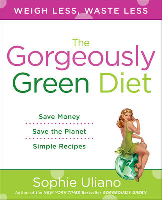 The Gorgeously Green Diet: Weigh Less, Waste Less