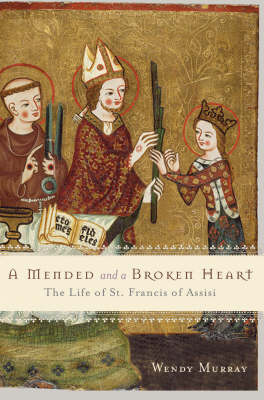 A Mended and a Broken Heart: The Life and Love of Francis of Assisi